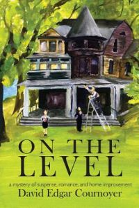 On the Level: A Mystery of Romance, Suspense, and Home Improvement by David Edgar Cournoyer - Paperback