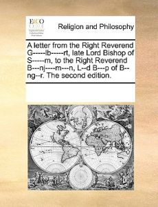 A   Letter from the Right Reverend G-----LB-----Rt, Late Lord Bishop of S-----M, to the Right Reverend B---NJ----M---N, L--D B---P of B--Ng--R. the Se by Multiple Contributors - Paperback