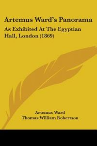 Artemus Ward's Panorama: As Exhibited at the Egyptian Hall, London (1869) by Artemus Ward, Thomas William Robertson, E. P. Hingston - Paperback