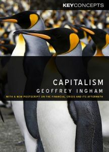 Capitalism: With a New PostScript on the Financial Crisis and Its Aftermath by Geoffrey Ingham - Hardcover