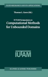 Iutam Symposium on Computational Methods for Unbounded Domains by Thomas L. Geers - Hardcover