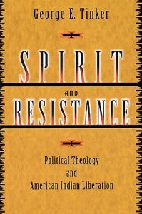 Spirit and Resistance: Political Theology and American Indian Liberation by George E. Tinker - Paperback