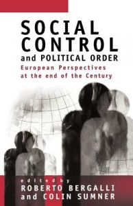 Social Control and Political Order: European Perspectives at the End of the Century by Roberto Bergalli, Colin S. Sumner - Paperback