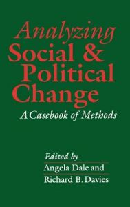 Analyzing Social and Political Change: A Casebook of Methods by Angela Dale, Richard Davies - Hardcover