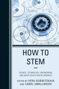 How to Stem: Science, Technology, Engineering, and Math Education in Libraries by Carol Smallwood, Vera Gubnitskaia - Paperback