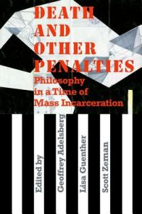 Death and Other Penalties: Philosophy in a Time of Mass Incarceration by Geoffrey Adelsberg, Lisa Guenther, Scott Zeman - Paperback
