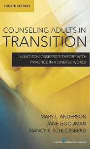 Counseling Adults in Transition: Linking Schlossberg's Theory with Practice in a Diverse World 4th Edition  by Mary L. Anderson, Jane Goodman, Nancy K. Schlossberg - Paperback
