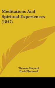 Meditations and Spiritual Experiences (1847) by Thomas Shepard, David Brainard, J. R. Anderson - Hardcover