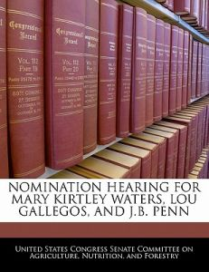 Nomination Hearing for Mary Kirtley Waters, Lou Gallegos, and J.B. Penn by United States Congress Senate Committee - Paperback