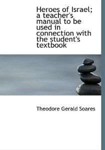 Heroes of Israel; A Teacher's Manual to Be Used in Connection with the Student's Textbook by Theodore Gerald Soares - Hardcover