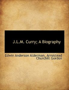 J.L.M. Curry; A Biography by Edwin Anderson Alderman, Armistead Churchill Gordon - Paperback