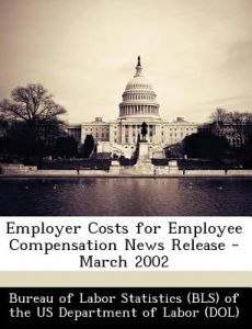 Employer Costs for Employee Compensation News Release - March 2002 by  - Paperback