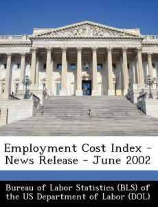 Employment Cost Index - News Release - June 2002 by  - Paperback