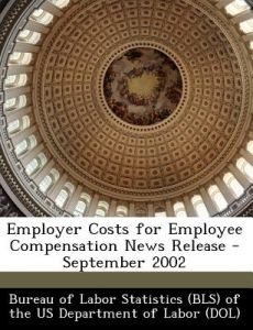 Employer Costs for Employee Compensation News Release - September 2002 by  - Paperback