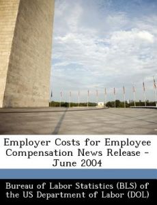 Employer Costs for Employee Compensation News Release - June 2004 by  - Paperback