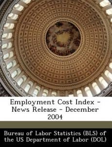 Employment Cost Index - News Release - December 2004 by  - Paperback