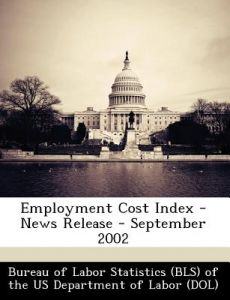 Employment Cost Index - News Release - September 2002 by  - Paperback