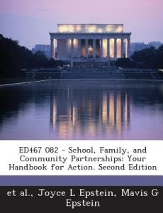 Ed467 082 - School, Family, and Community Partnerships: Your Handbook for Action. Second Edition by Joyce L. Epstein, Mavis G. Epstein, Et Al - Paperback