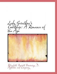 Lady Geraldine's Courtship: A Romance of the Age by Elizabeth Barrett Browning, D Appleton & Co, D. Appleton and Co - Paperback