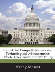 Industrial Competitiveness and Technological Advancement: Debate Over Government Policy by Wendy Schacht - Paperback