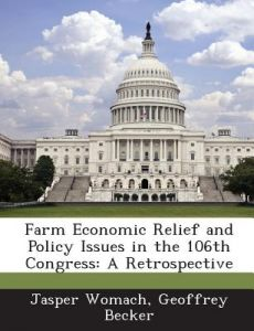 Farm Economic Relief and Policy Issues in the 106th Congress: A Retrospective by Jasper Womach, Geoffrey Becker - Paperback