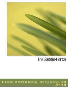 The Saddel-Horse by Edward L. Anderson, George E. Waring, Judd Company Orange Judd Company - Paperback