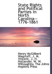 State Rights and Political Parties in North Carolina--1776-1861 by Henry McGilbert Wagstaff, J. M. Vincent, Johns Hopkins P The Johns Hopkins Press - Hardcover