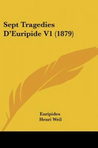 Sept Tragedies D'Euripide V1 (1879) by Euripides, Henri Weil - Paperback