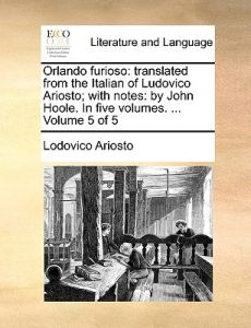 Orlando Furioso: Translated from the Italian of Ludovico Ariosto; With Notes: By John Hoole. in Five Volumes. ... Volume 5 of 5 by Lodovico Ariosto - Paperback