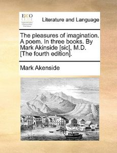The Pleasures of Imagination. a Poem. in Three Books. Mark Akinside [Sic], M.D. [The Fourth Edition]. by Mark Akenside - Paperback