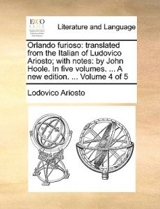 Orlando Furioso: Translated from the Italian of Ludovico Ariosto; With Notes: By John Hoole. in Five Volumes. ... a New Edition. ... Vo by Lodovico Ariosto - Paperback