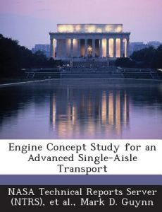 Engine Concept Study for an Advanced Single-Aisle Transport by Mark D. Guynn, Nasa Technical Reports Server (Ntrs), Et Al - Paperback