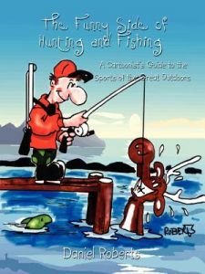 The Funny Side of Hunting and Fishing: A Cartoonist's Guide to the Sports of the Great Outdoors by Daniel Roberts - Paperback