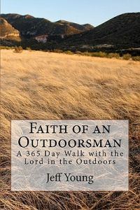 Faith of an Outdoorsman: A 365 Day Walk with the Lord in the Outdoors by MR Jeff T. Young - Paperback