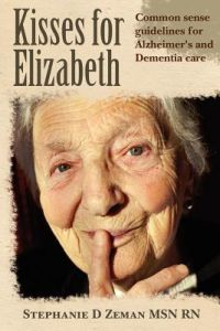 Kisses for Elizabeth: A Common Sense Approach to Alzheimer's and Dementia Care by Nancy D. Dezan, Stephanie D. Zeman Msn Rn, Nancy Dezan - Paperback