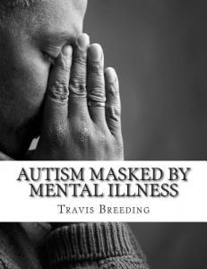 Autism Masked Mental Illness: Autism and the Relationship with Mental Illness by Travis Breeding - Paperback