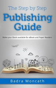 The Step Step Publishing Guide: Make Your Book Available for eBook and Paper Readers by Badra Moncath - Paperback