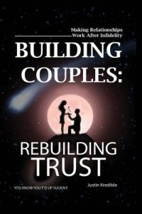 Building Couples: Rebuilding Trust: - Making Relationships Work After Infidelity ? You Know You F?d Up Sucka! by Justin Kredible, Dub C. Haynes - Paperback