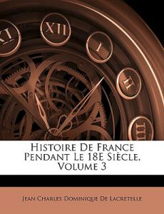 Histoire de France Pendant Le 18e Siecle, Volume 3 by Jean Charles Dominique De Lacretelle - Paperback