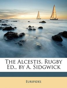 The Alcestis. RugEd., A. Sidgwick by Euripides - Paperback