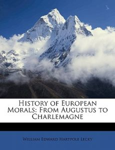 History of European Morals: From Augustus to Charlemagne by William Edward Hartpole Lecky - Paperback