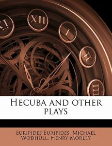 Hecuba and Other Plays by Euripides, Michael Wodhull, Henry Morley - Paperback