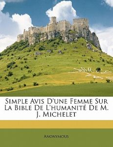 Simple Avis D'Une Femme Sur La Bible de L'Humanite de M. J. Michelet by Anonymous - Paperback