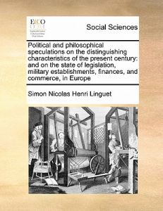 Political and Philosophical Speculations on the Distinguishing Characteristics of the Present Century: And on the State of Legislation, Military Estab by Simon Nicolas Henri Linguet - Paperback