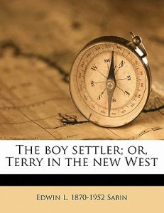 The Boy Settler; Or, Terry in the New West by Edwin L. 1870 Sabin - Paperback