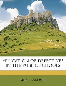 Education of Defectives in the Public Schools by Meta L. Anderson - Paperback