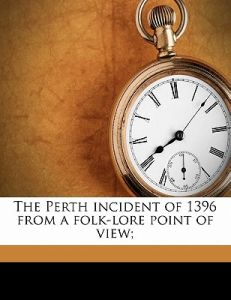 The Perth Incident of 1396 from a Folk-Lore Point of View; by Robert Craig Maclagan - Paperback