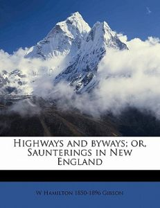 Highways and Byways; Or, Saunterings in New England by William Hamilton Gibson - Paperback