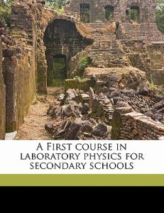 A First Course in Laboratory Physics for Secondary Schools by Robert Andrews Millikan, Henry Gordon Gale, Edwin Sherwood Bishop - Paperback