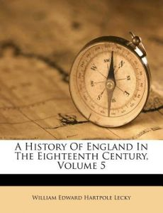 A History of England in the Eighteenth Century, Volume 5 by William Edward Hartpole Lecky - Paperback